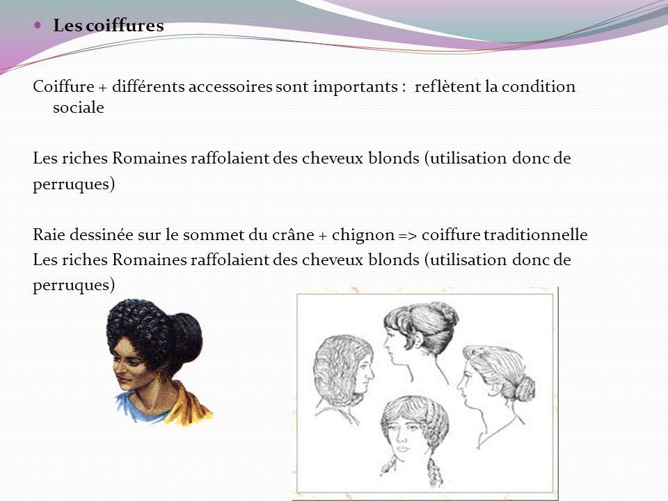 Les coiffures Coiffure + différents accessoires sont importants : reflètent la condition sociale Les riches Romaines raffolaient des cheveux blonds (u