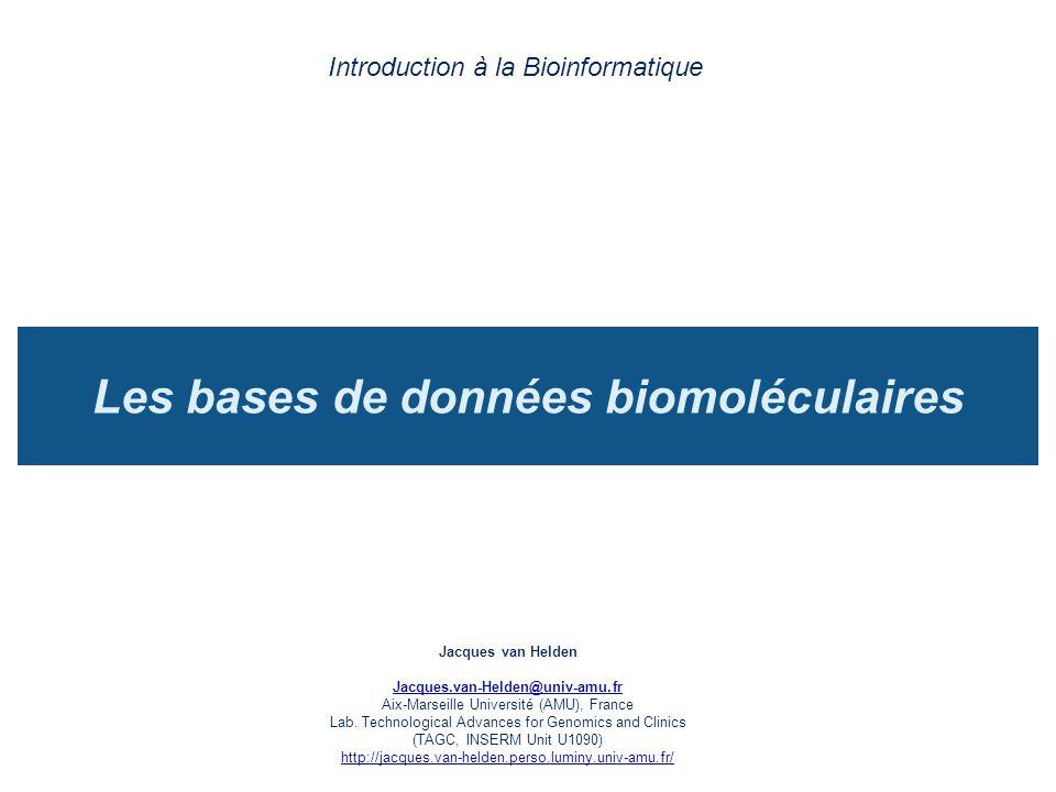 Les bases de données biomoléculaires Introduction à la Bioinformatique Jacques van Helden Jacques.van-Helden@univ-amu.fr Aix-Marseille Université (AMU