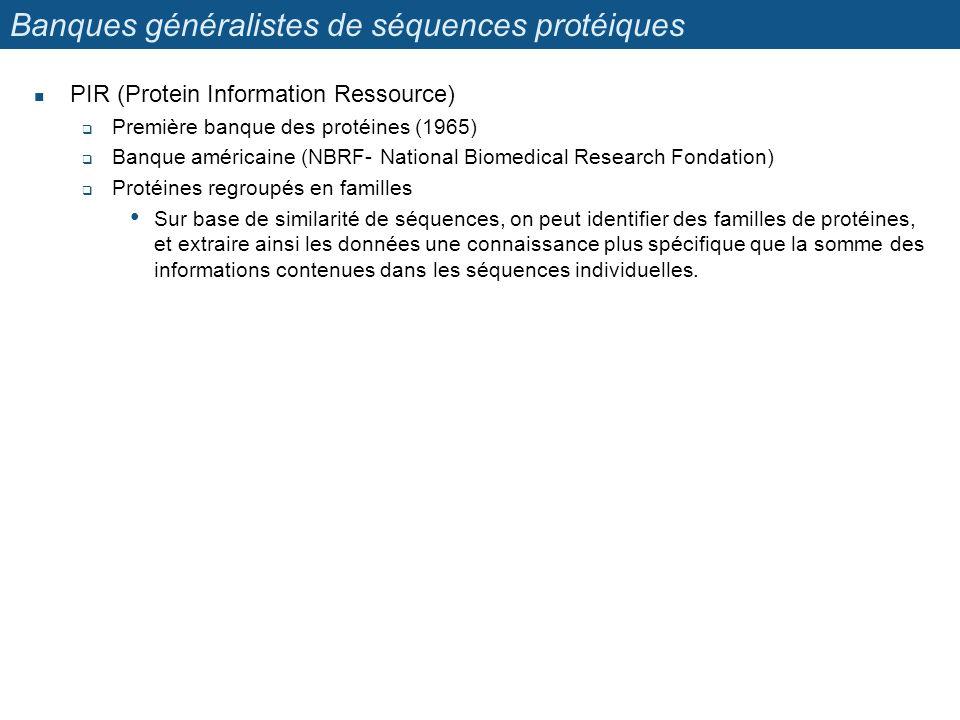 Banques généralistes de séquences protéiques PIR (Protein Information Ressource) Première banque des protéines (1965) Banque américaine (NBRF- Nationa
