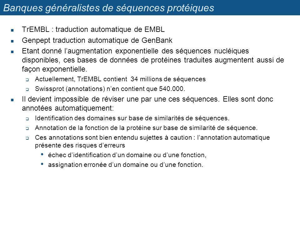 Banques généralistes de séquences protéiques TrEMBL : traduction automatique de EMBL Genpept traduction automatique de GenBank Etant donné laugmentati