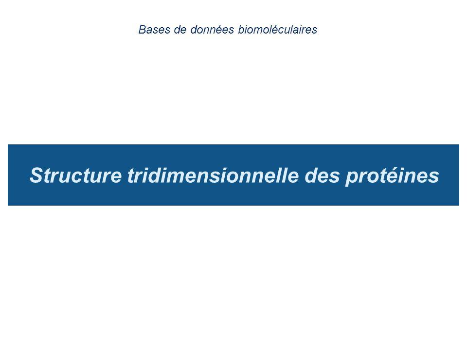 Structure tridimensionnelle des protéines Bases de données biomoléculaires