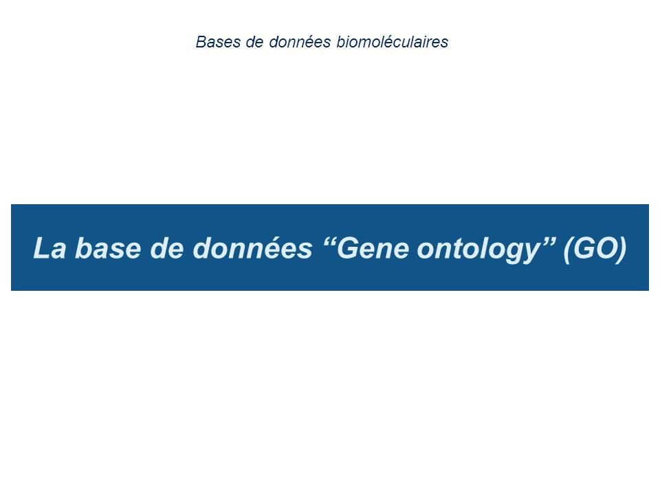 La base de données Gene ontology (GO) Bases de données biomoléculaires