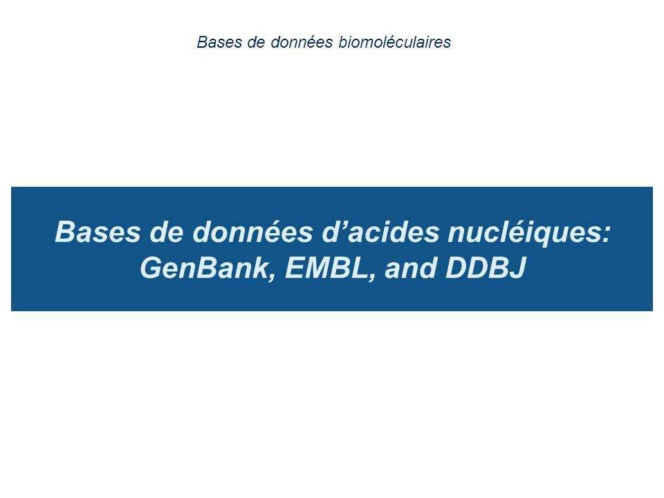 Bases de données dacides nucléiques: GenBank, EMBL, and DDBJ Bases de données biomoléculaires