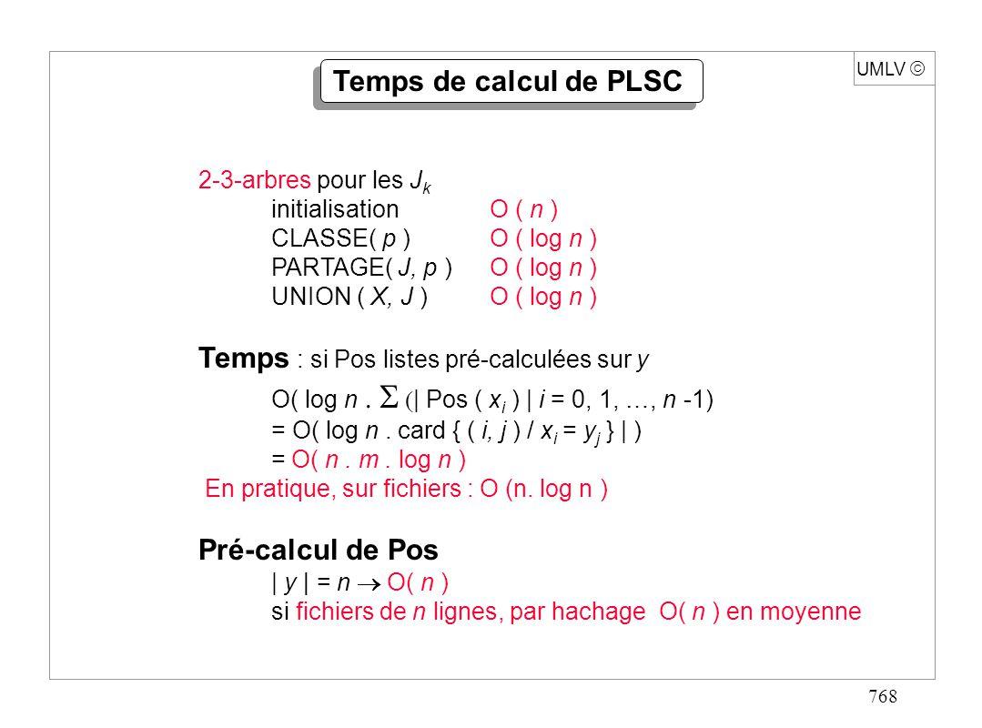 768 UMLV Temps de calcul de PLSC 2-3-arbres pour les J k initialisationO ( n ) CLASSE( p ) O ( log n ) PARTAGE( J, p )O ( log n ) UNION ( X, J ) O ( l
