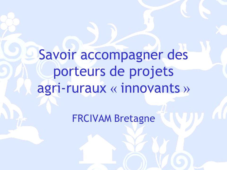 Savoir accompagner des porteurs de projets agri-ruraux « innovants » FRCIVAM Bretagne