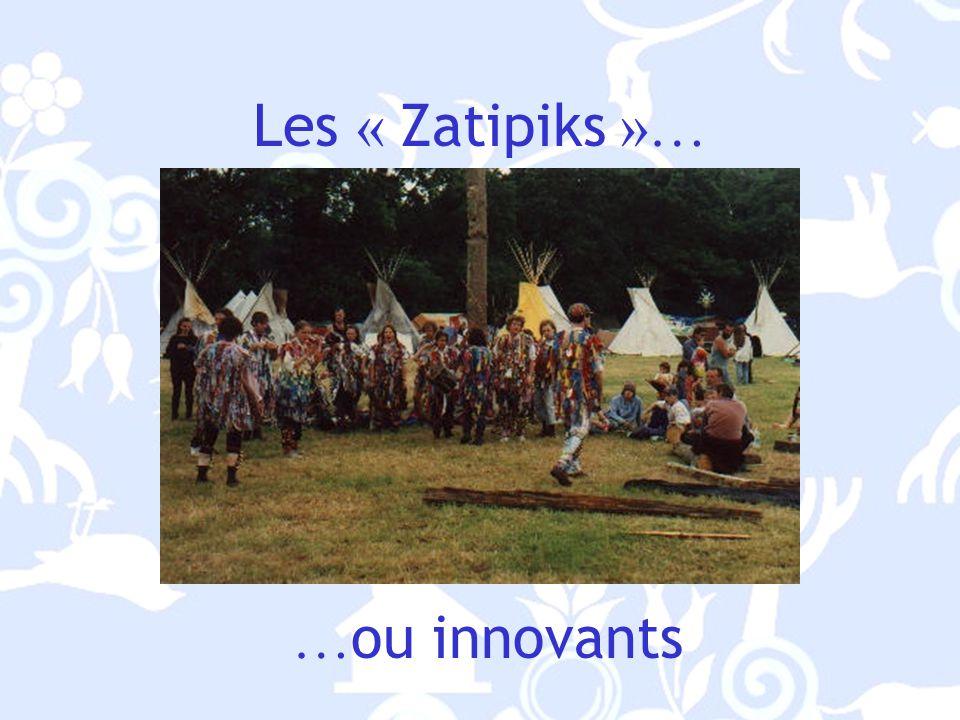 Les « Zatipiks »… … ou innovants