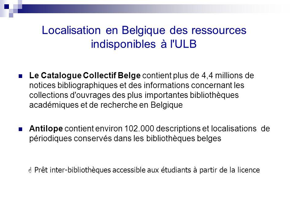 Localisation en Belgique des ressources indisponibles à l'ULB Le Catalogue Collectif Belge contient plus de 4,4 millions de notices bibliographiques e