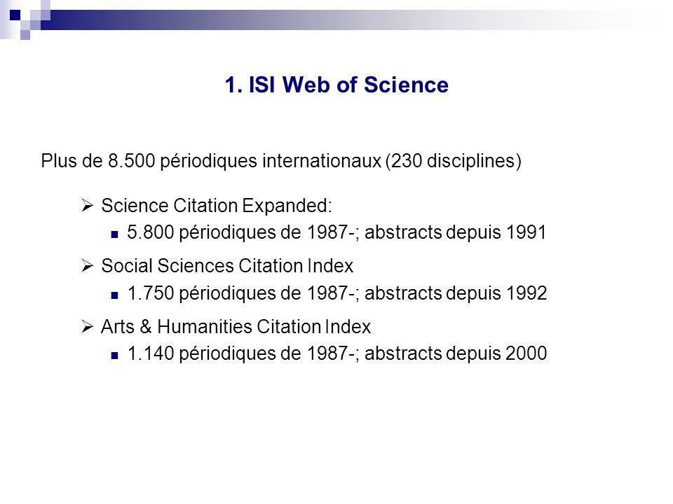 1. ISI Web of Science Plus de 8.500 périodiques internationaux (230 disciplines) Science Citation Expanded: 5.800 périodiques de 1987-; abstracts depu