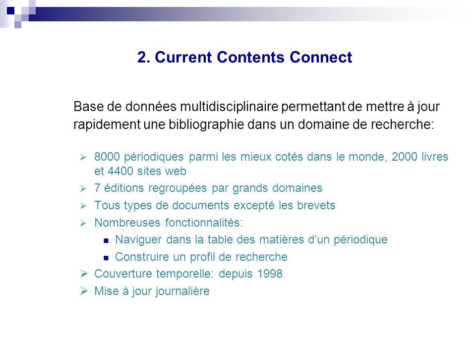2. Current Contents Connect Base de données multidisciplinaire permettant de mettre à jour rapidement une bibliographie dans un domaine de recherche: