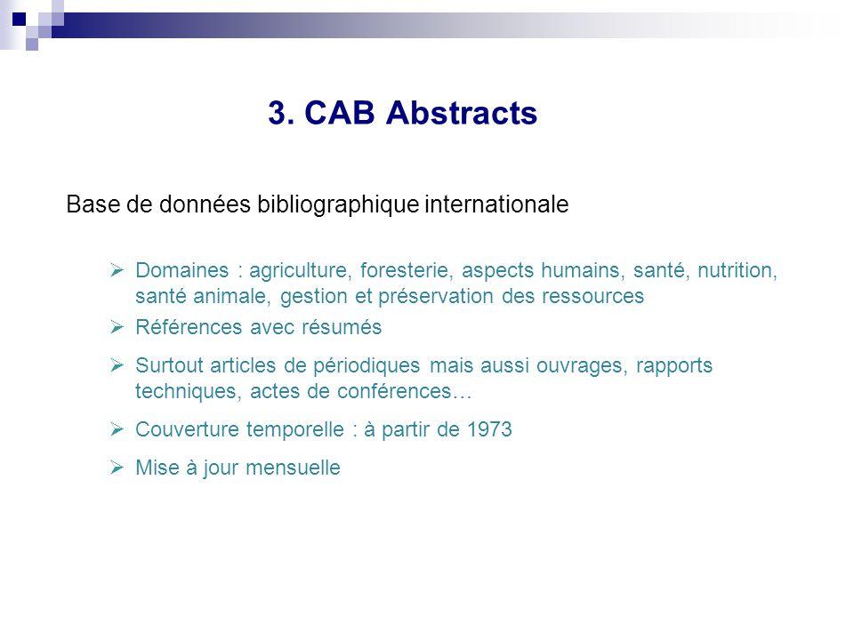 3. CAB Abstracts Base de données bibliographique internationale Domaines : agriculture, foresterie, aspects humains, santé, nutrition, santé animale,