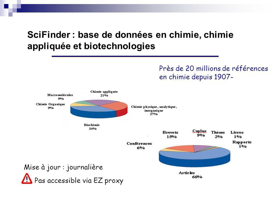SciFinder : base de données en chimie, chimie appliquée et biotechnologies Près de 20 millions de références en chimie depuis 1907- Mise à jour : jour