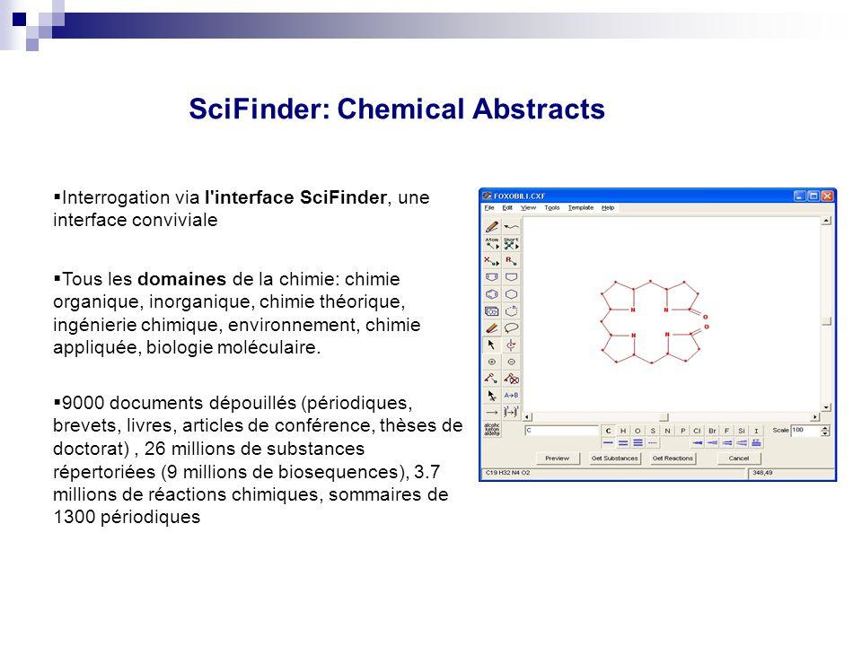 SciFinder: Chemical Abstracts Interrogation via l'interface SciFinder, une interface conviviale Tous les domaines de la chimie: chimie organique, inor