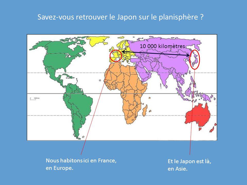 Savez-vous retrouver le Japon sur le planisphère ? Nous habitons ici en France, en Europe. Et le Japon est là, en Asie. 10 000 kilomètres