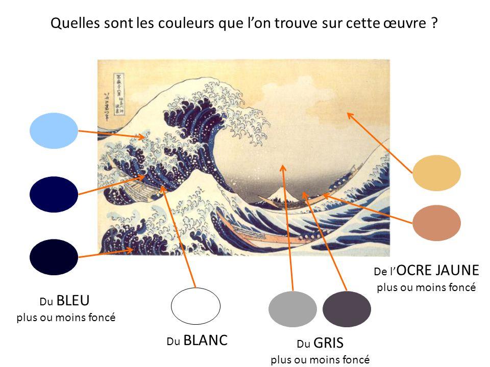 Quelles sont les couleurs que lon trouve sur cette œuvre ? Du BLEU plus ou moins foncé De l OCRE JAUNE plus ou moins foncé Du BLANC Du GRIS plus ou mo