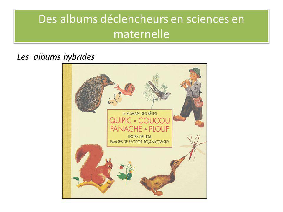 Des albums déclencheurs en sciences en maternelle Les albums hybrides