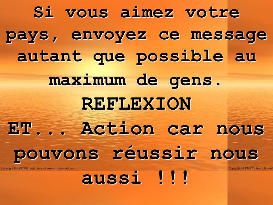 Si vous aimez votre pays, envoyez ce message autant que possible au maximum de gens. REFLEXION ET... Action car nous pouvons réussir nous aussi !!!