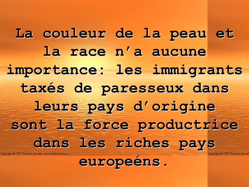 La couleur de la peau et la race na aucune importance: les immigrants taxés de paresseux dans leurs pays dorigine sont la force productrice dans les r