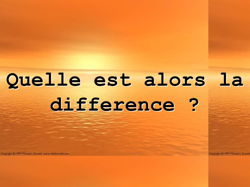 Quelle est alors la difference ?