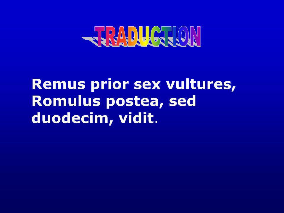 Remus prior sex vultures, Romulus postea, sed duodecim, vidit.