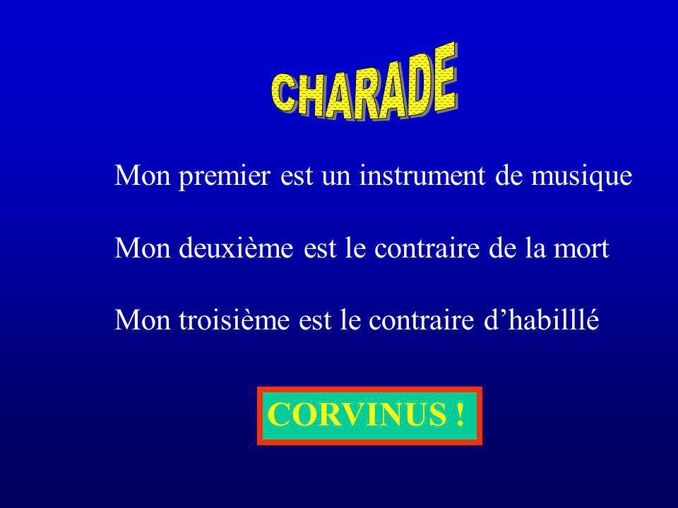 Mon premier est un instrument de musique Mon deuxième est le contraire de la mort Mon troisième est le contraire dhabilllé CORVINUS !