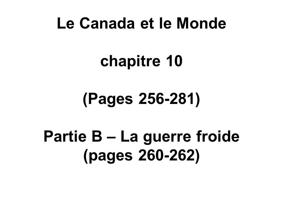 Le Canada et le Monde chapitre 10 (Pages 256-281) Partie B – La guerre froide (pages 260-262)