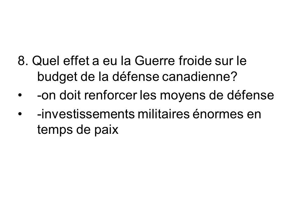 8. Quel effet a eu la Guerre froide sur le budget de la défense canadienne.