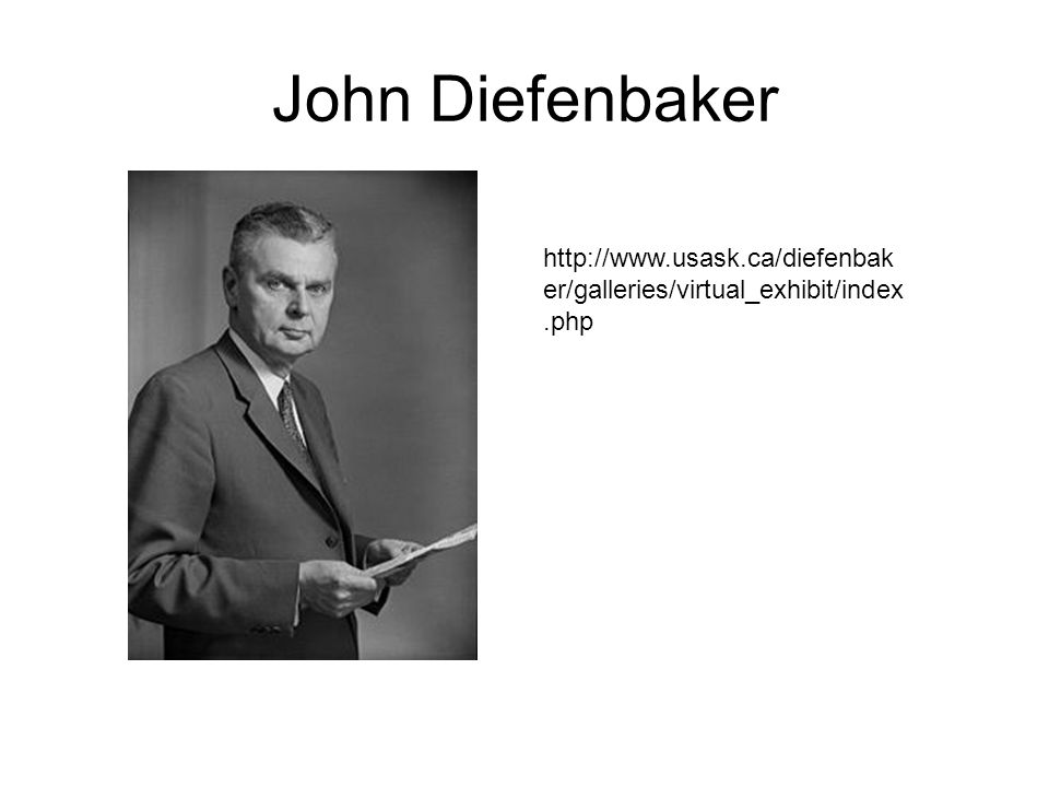 John Diefenbaker http://www.usask.ca/diefenbak er/galleries/virtual_exhibit/index.php