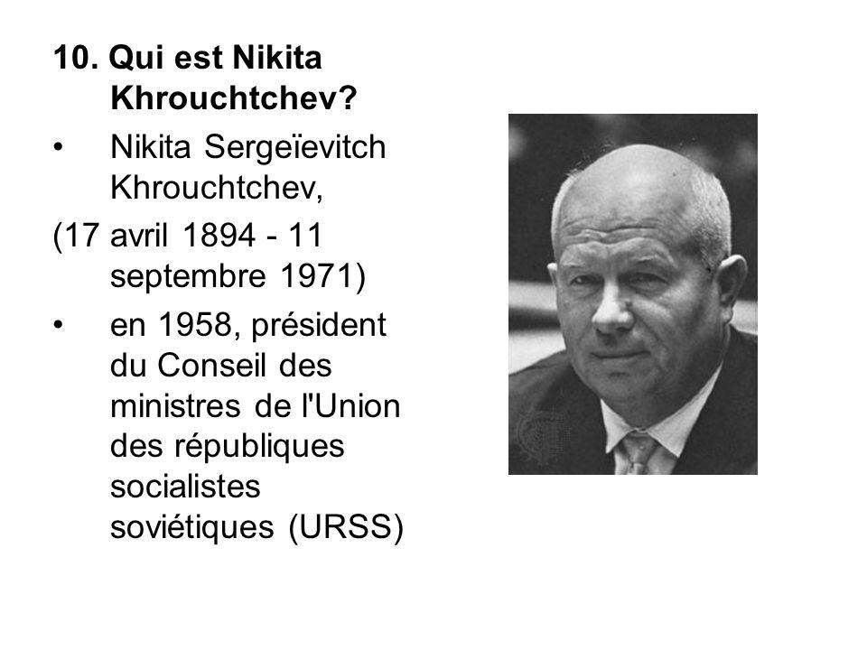 10. Qui est Nikita Khrouchtchev.