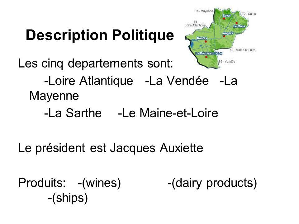 Description Politique Les cinq departements sont: -Loire Atlantique -La Vendée -La Mayenne -La Sarthe -Le Maine-et-Loire Le président est Jacques Auxi