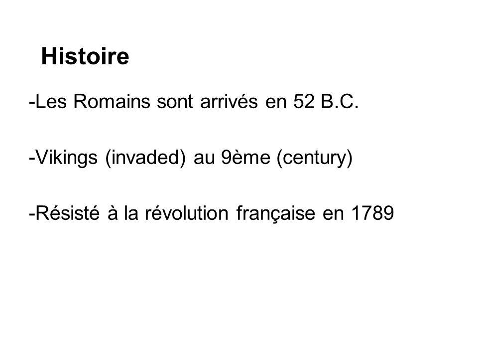 Histoire -Les Romains sont arrivés en 52 B.C. -Vikings (invaded) au 9ème (century) -Résisté à la révolution française en 1789