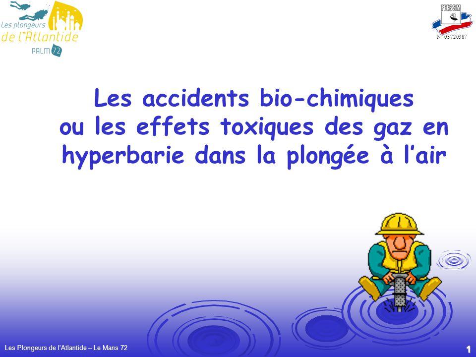 Les Plongeurs de lAtlantide – Le Mans 72 1 N° 03720387 Les accidents bio-chimiques ou les effets toxiques des gaz en hyperbarie dans la plongée à lair