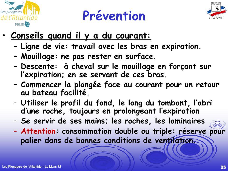 Les Plongeurs de lAtlantide – Le Mans 72 25 N° 03720387 Prévention Conseils quand il y a du courant: –Ligne de vie: travail avec les bras en expiration.