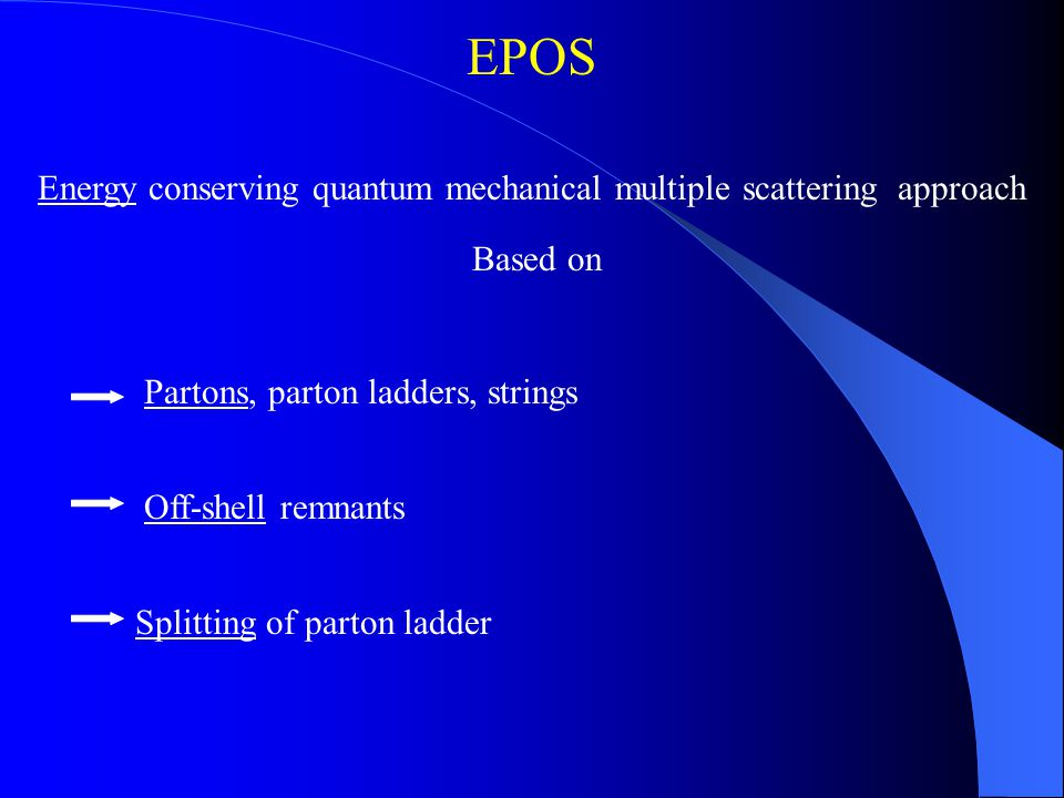 EPOS Energy conserving quantum mechanical multiple scattering approach Partons, parton ladders, strings Off-shell remnants Splitting of parton ladder