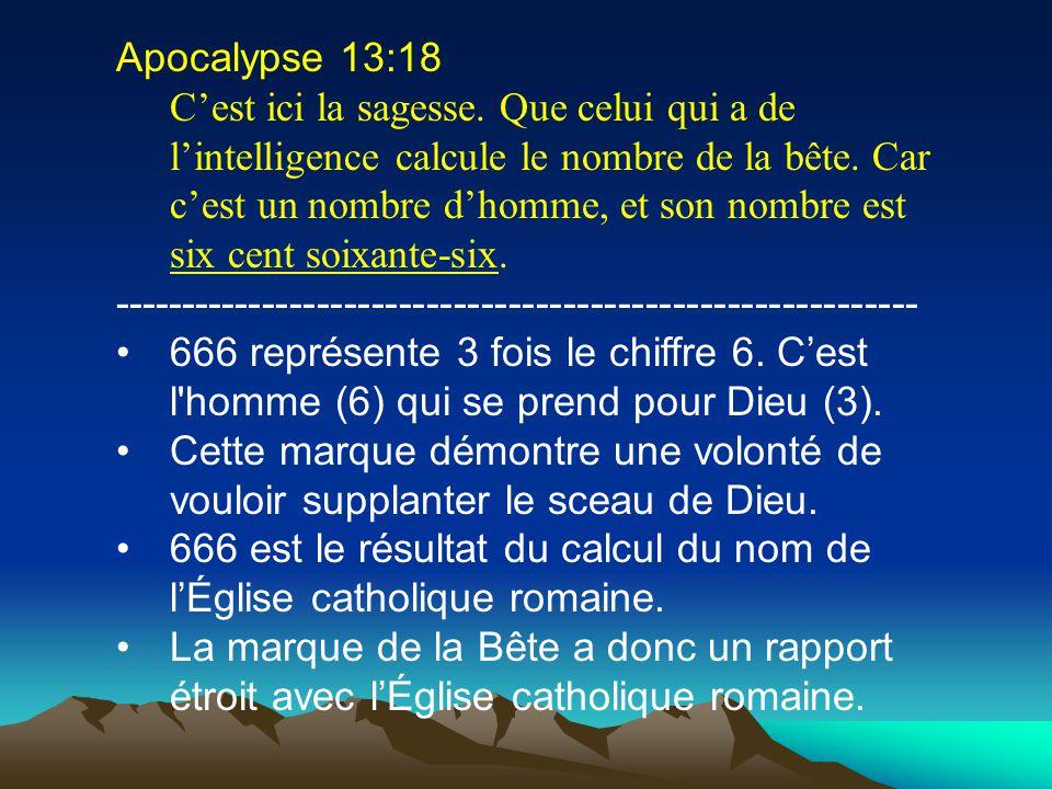 Apocalypse 13:18 Cest ici la sagesse. Que celui qui a de lintelligence calcule le nombre de la bête. Car cest un nombre dhomme, et son nombre est six