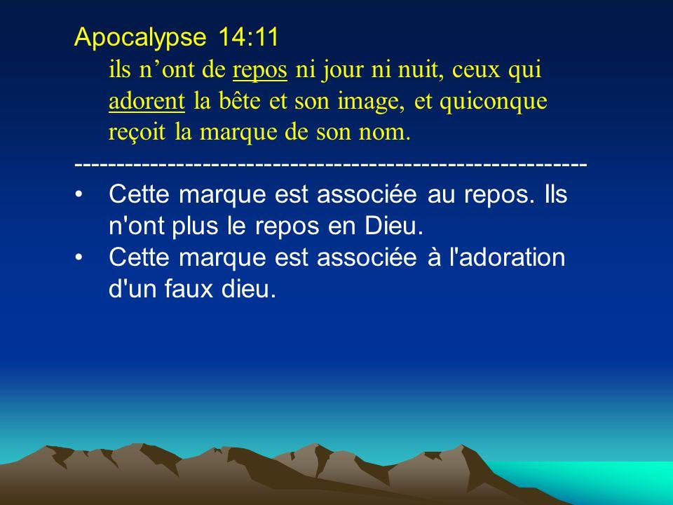 Apocalypse 14:11 ils nont de repos ni jour ni nuit, ceux qui adorent la bête et son image, et quiconque reçoit la marque de son nom. -----------------