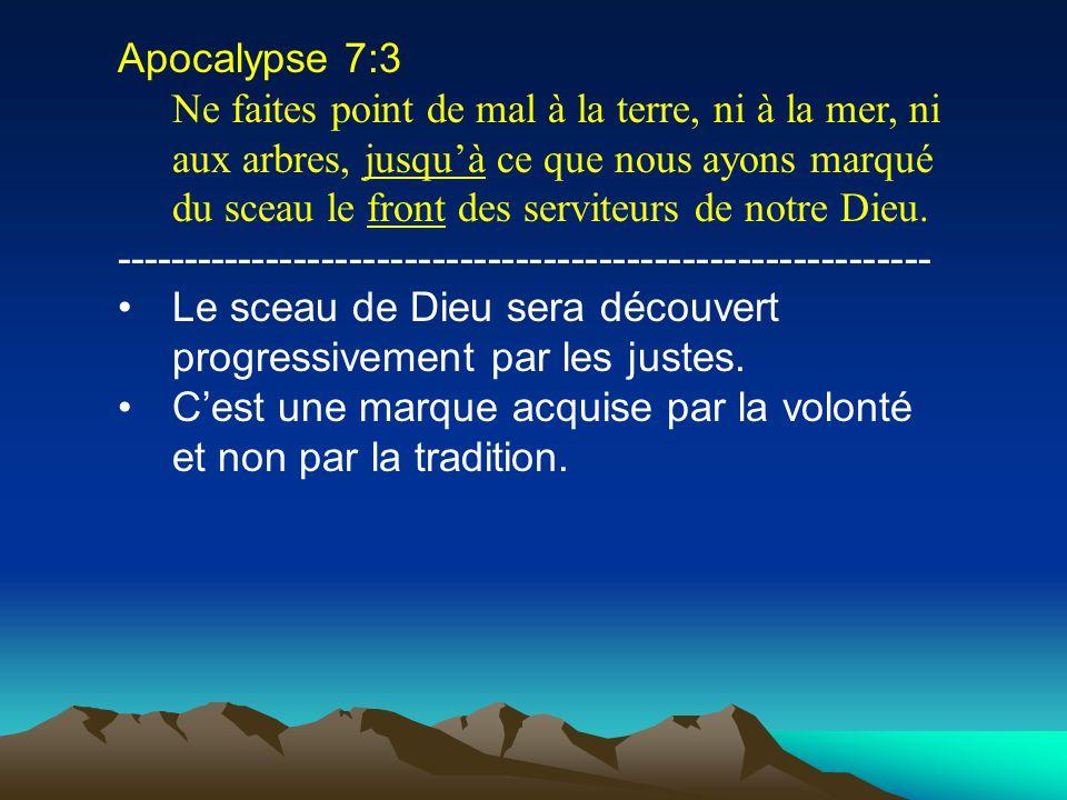 Apocalypse 7:3 Ne faites point de mal à la terre, ni à la mer, ni aux arbres, jusquà ce que nous ayons marqué du sceau le front des serviteurs de notr