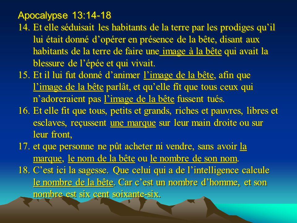Apocalypse 13:14-18 14.Et elle séduisait les habitants de la terre par les prodiges quil lui était donné dopérer en présence de la bête, disant aux ha