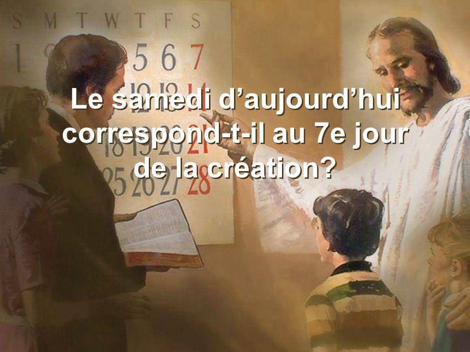 Le samedi daujourdhui correspond-t-il au 7e jour de la création? Le samedi daujourdhui correspond-t-il au 7e jour de la création?