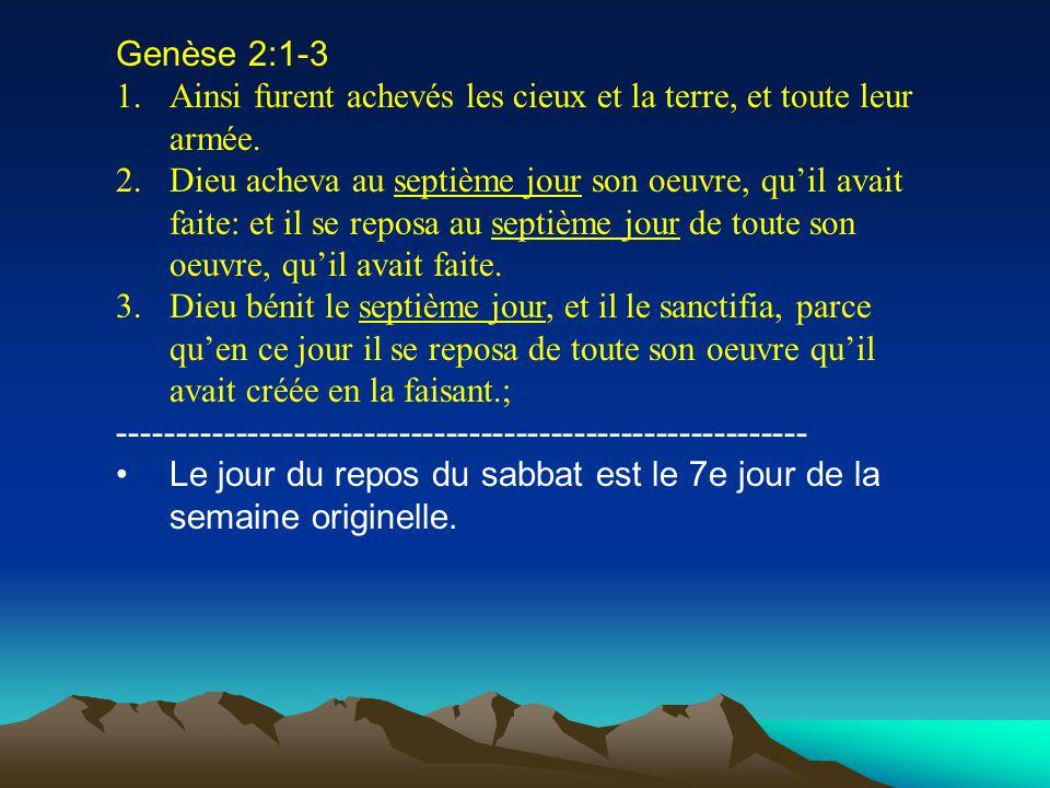 Genèse 2:1-3 1.Ainsi furent achevés les cieux et la terre, et toute leur armée. 2.Dieu acheva au septième jour son oeuvre, quil avait faite: et il se