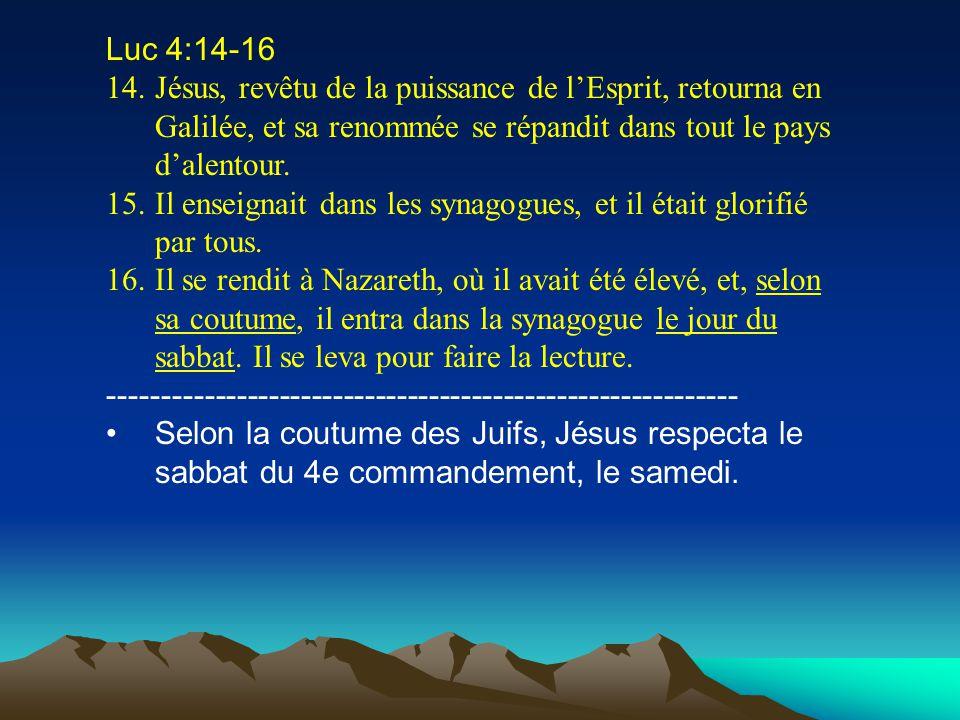 Luc 4:14-16 14.Jésus, revêtu de la puissance de lEsprit, retourna en Galilée, et sa renommée se répandit dans tout le pays dalentour. 15.Il enseignait