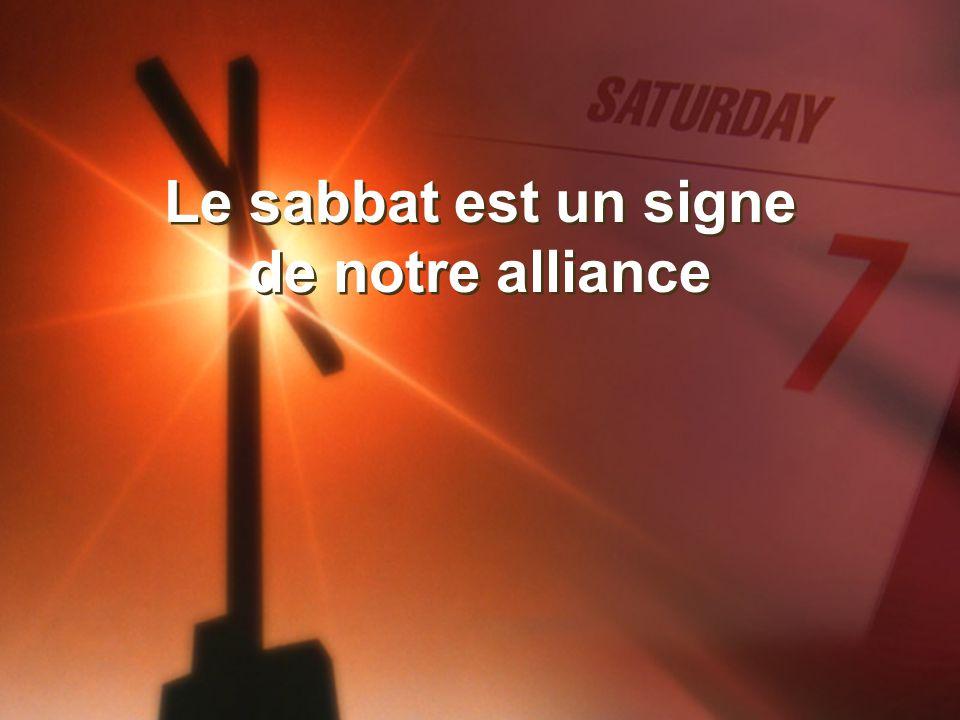 Le sabbat est un signe de notre alliance Le sabbat est un signe de notre alliance
