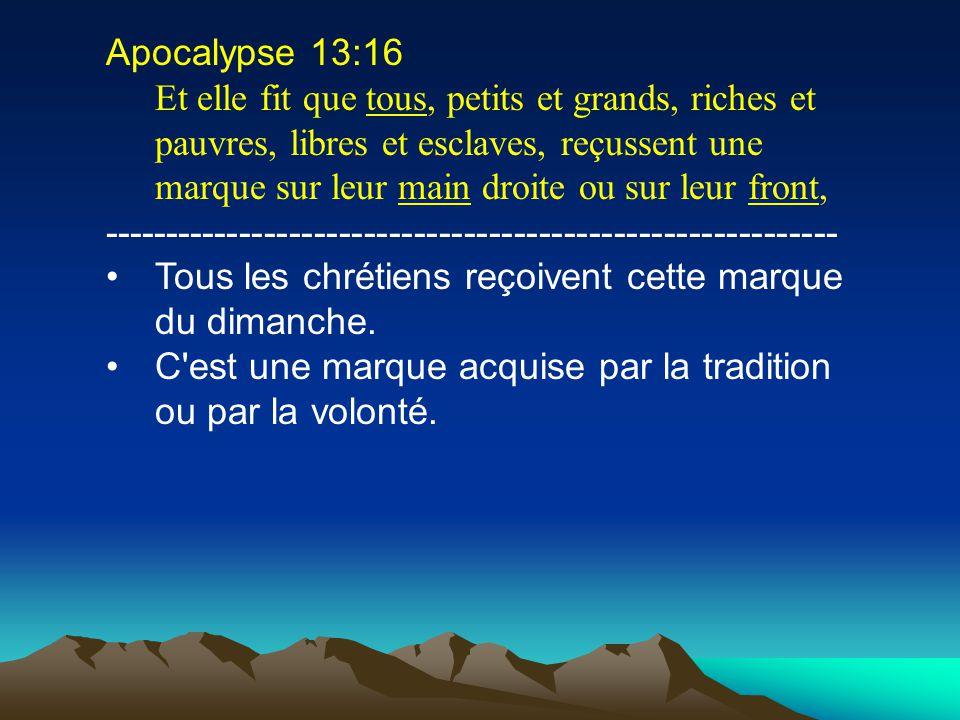 Apocalypse 13:16 Et elle fit que tous, petits et grands, riches et pauvres, libres et esclaves, reçussent une marque sur leur main droite ou sur leur