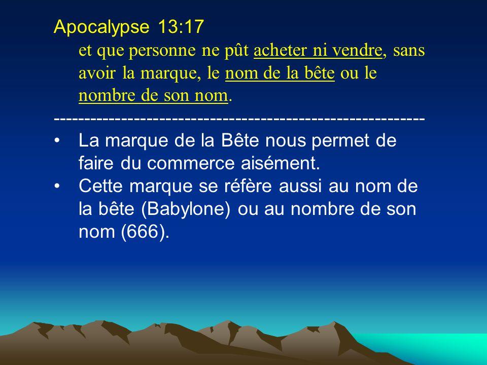 Apocalypse 13:17 et que personne ne pût acheter ni vendre, sans avoir la marque, le nom de la bête ou le nombre de son nom. --------------------------