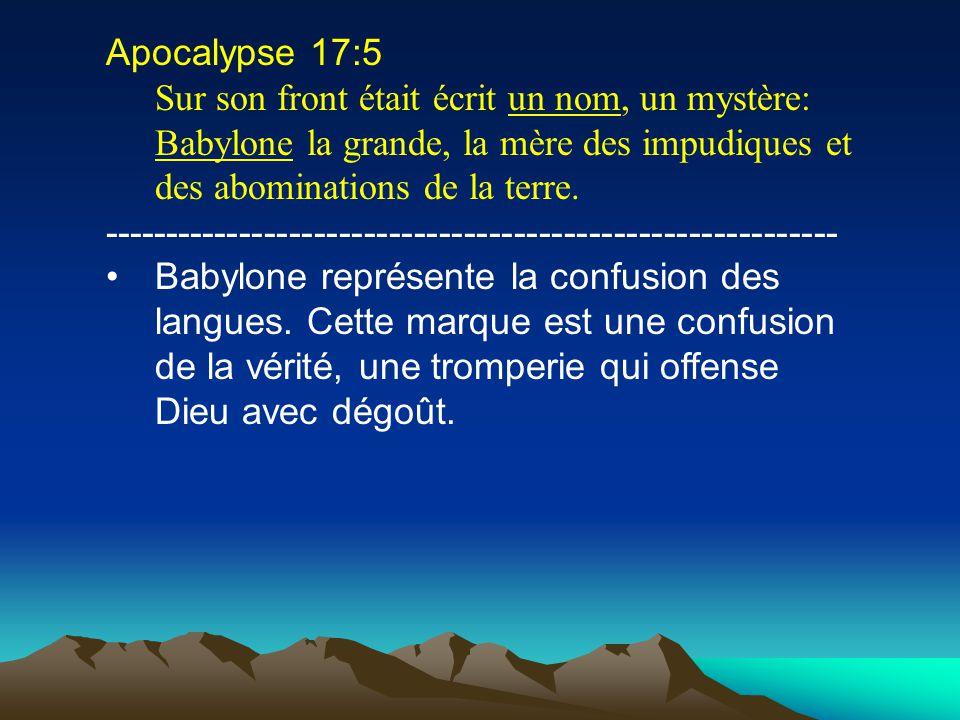 Apocalypse 17:5 Sur son front était écrit un nom, un mystère: Babylone la grande, la mère des impudiques et des abominations de la terre. ------------