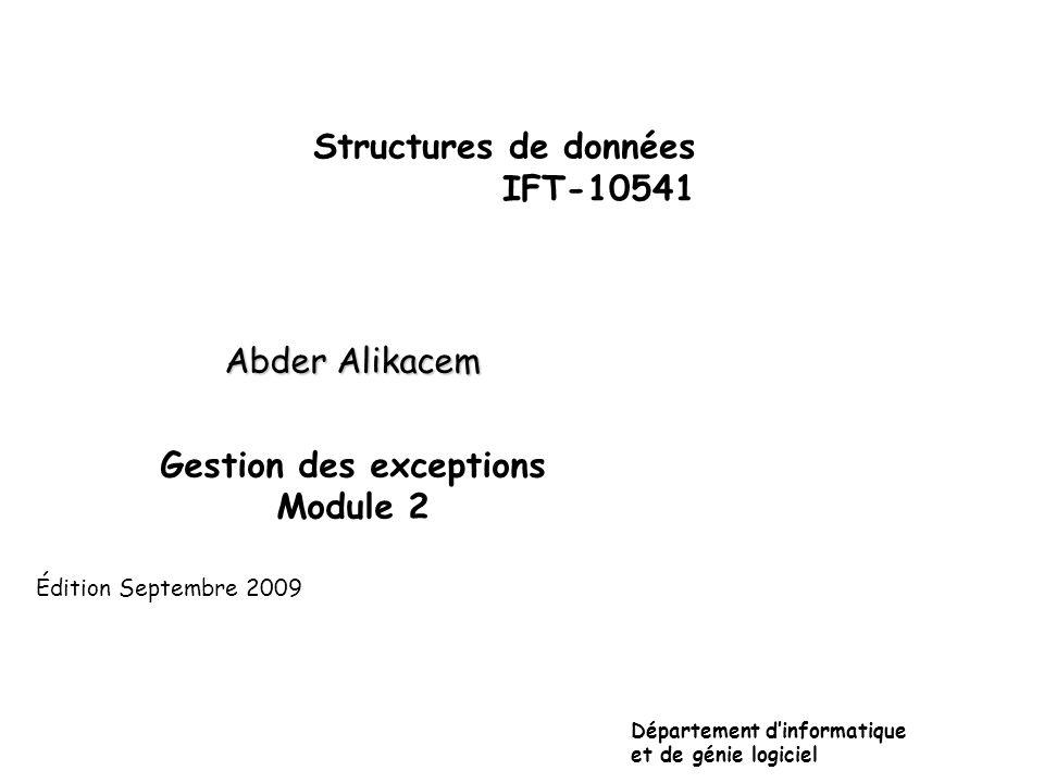 Structures de données IFT-10541 Abder Alikacem Gestion des exceptions Module 2 Département dinformatique et de génie logiciel Édition Septembre 2009