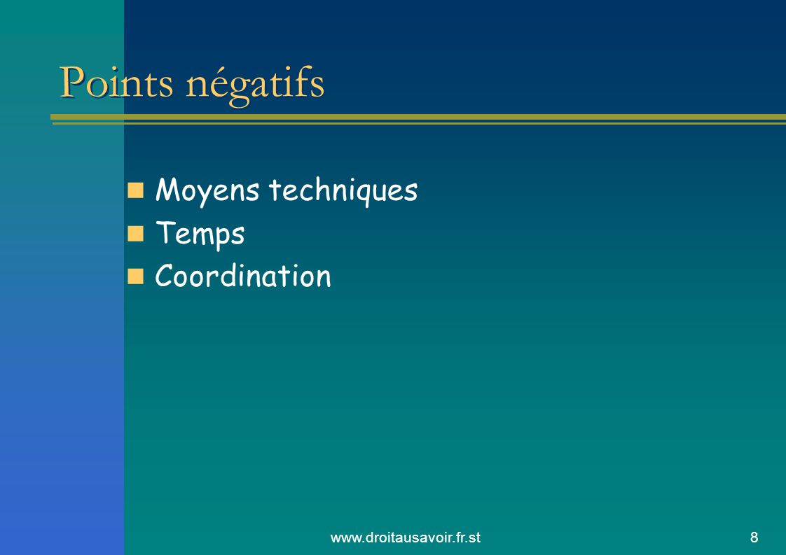www.droitausavoir.fr.st8 Points négatifs Moyens techniques Temps Coordination