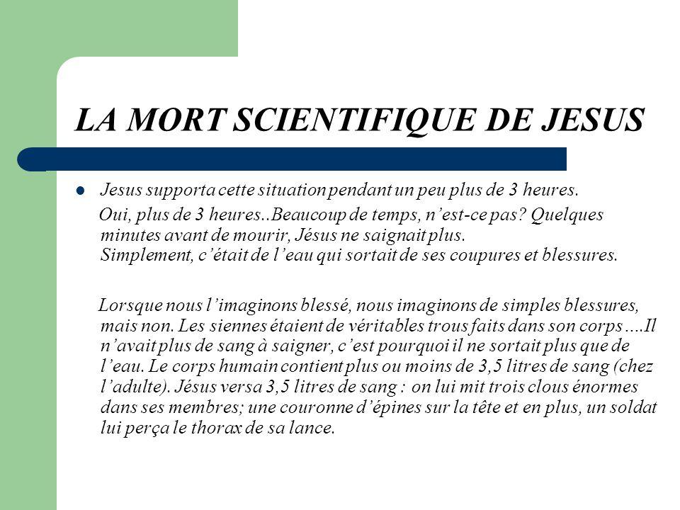 LA MORT SCIENTIFIQUE DE JESUS Jesus supporta cette situation pendant un peu plus de 3 heures.