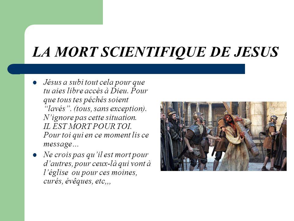 LA MORT SCIENTIFIQUE DE JESUS Jésus a subi tout cela pour que tu aies libre accès à Dieu.