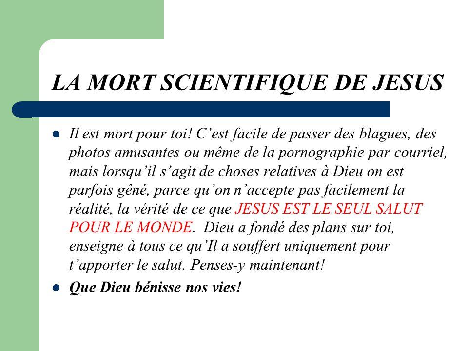 LA MORT SCIENTIFIQUE DE JESUS Il est mort pour toi.