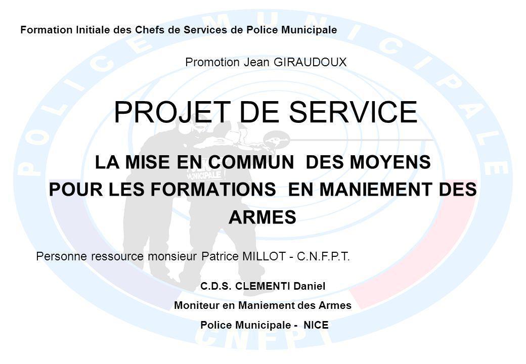 OBJECTIF DU PROJET PERMETTRE AUX SERVICES DE POLICE MUNICIPALE DE BENEFICIER DES MOYENS HUMAINS, TECHNIQUES, PEDAGOGIQUES DE LA POLICE MUNICIPALE DE NICE POUR LA FORMATION BI-ANNUELLE EN MANIEMENT DES ARMES